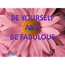 Be Yourself and Be Fabulous