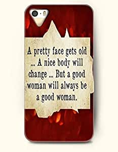 iPhone 5 5S Hard Case (iPhone 5C Excluded) **NEW** Case with Design A Pretty Face Gets Old.. A Nice Body Will Change.. But Good Woman Will Always Be A Good Woman- ECO-Friendly Packaging - Life Quotes Series (2014) Verizon, AT&T Sprint, T-mobile
