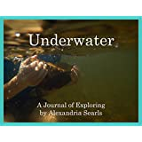 Underwater: Exploring Rivers and Streams (Journals of Exploring Book 1)