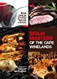 Braai Masters of the Cape Winelands: Braai recipes and wine-pairing tips from the West Coast to the Karoo
