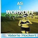 As I Workout | Valerie Hockert