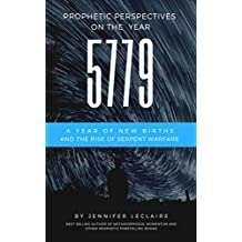5779: Prophetic Perspectives Into the New Year: A Year of New Births and Serpent Warfare Rising