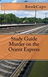 Murder on the Orient Express: A BookCaps Study Guide