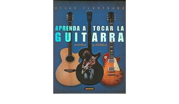 SUSAETA - Aprenda a Tocar la Guitarra Electrica y Acustica (Atlas Ilustrado) : SUSAETA: Amazon.com: Books