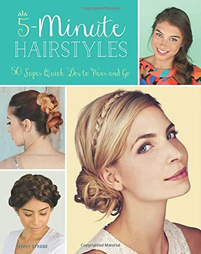 5-Minute Hairstyles: 50 Super Quick 'Dos to Wear and Go