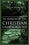 In Search of the Christian Underground, Arlyn Vierkant, 1462697968