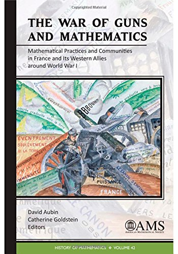 The War of Guns and Mathematics: Mathematical Practices and Communities in France and Its Western Allies Around World War I (History of Mathematics)
