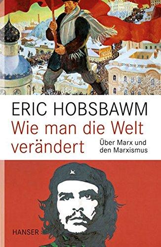 Wie man die Welt verändert: Über Marx und den Marxismus
