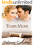Team Mom: A Sweet Contemporary Romance (Finding Love Book 1)