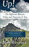 Up - the Difference Between Today and Tomorrow Is You, Bob Ravener, 1938499700