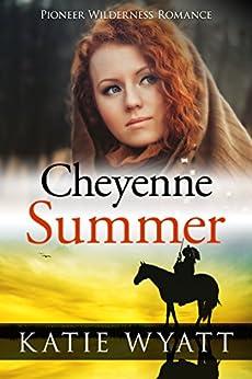 Mail Order Bride: Cheyenne Summer: Inspirational Historical Western (Pioneer Wilderness Romance series Book 15) by [Wyatt, Katie]