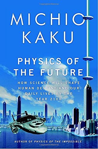 Physics of the Future: How Science Will Shape Human Destiny and Our Daily Lives by the Year 2100 ebook