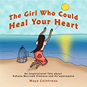 The Girl Who Could Heal Your Heart: An Inspirational Tale About Kahuna Morrnah Simeona and Ho'oponopono  | Maya Cointreau