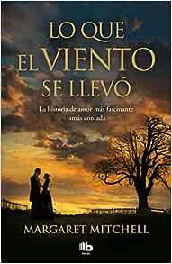Amazon Com Lo Que El Viento Se Llevo Gone With The Wind Maxi Spanish Edition 9788413141282 Mitchell Margaret Books