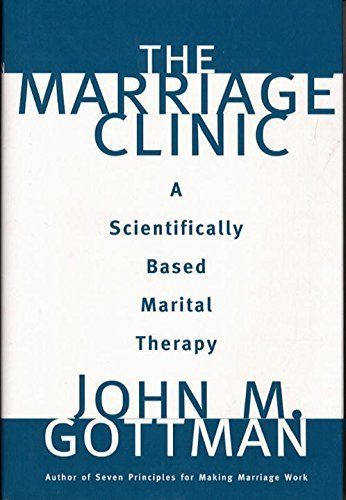 The Marriage Clinic: A Scientifically Based Marital Therapy (Norton Professional Books) by John M. Gottman Ph.D. (1999-08-17)