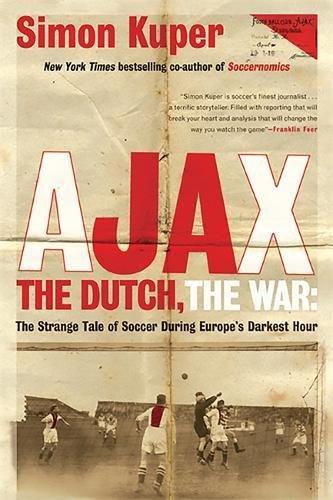 Ajax, the Dutch, the War: The Strange Tale of Soccer During Europe's Darkest Hour - Dutch Football