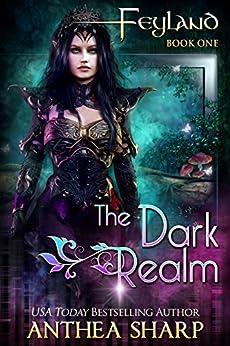 The Dark Realm: Feyland Book 1 by [Sharp, Anthea]