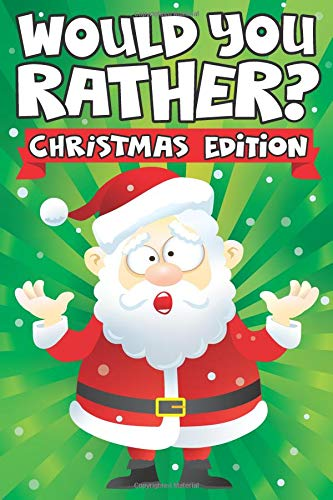 Would you Rather? Christmas Edition: A Fun Family Activity Book for Boys and Girls Ages 6, 7, 8, 9, 10, 11, and 12 Years Old - Stocking Stuffers for Kids, Funny Christmas Gifts