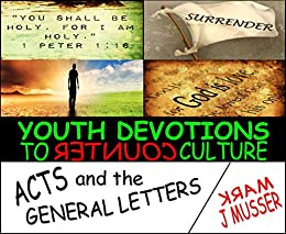 Youth Devotions to Counter Culture: Acts and the General Letters by [Musser, Mark J]