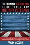 img - for The Ultimate Job Hunting Guidebook for Military Veterans: A Practical Manual for Job Searching, Resumes, Interviews and Negotiating Salary book / textbook / text book