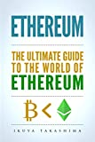 #1: Ethereum: The Ultimate Guide to the World of Ethereum, Ethereum Mining, Ethereum Investing, Smart Contracts, Dapps and DAOs, Ether, Blockchain Technology