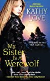 My Sister Is a Werewolf, Kathy Love, 0758267029