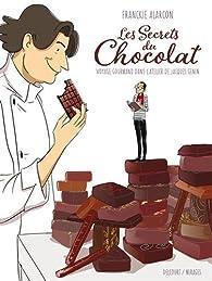 Les Secrets du chocolat : Voyage gourmand dans l'atelier de Jacques Genin par Franckie Alarcon