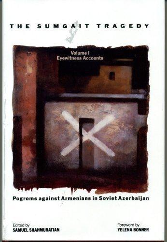 The Sumgait Tragedy: Pogroms Against Armenians in Soviet Azerbaijan : Eyewitness Accounts (Zoryan Files Series) - Sorrento Series File
