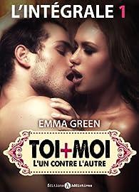 Toi et Moi : L'un contre l'autre - Intégrale, tome 1 par  Emma  Green