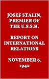 JOSEF STALIN, PREMIER OF THE U.S.S.R. REPORT ON INTERNATIONAL RELATIONS. NOVEMBER 6, 1942