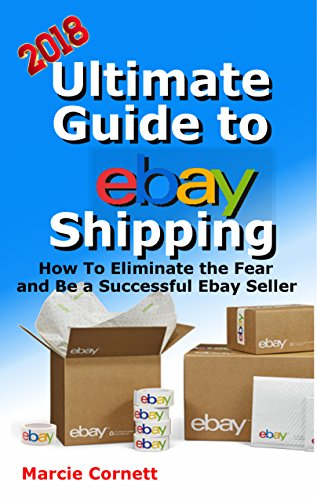 ULTIMATE GUIDE TO EBAY SHIPPING: How to Eliminate the Fear and Be a Successful Ebay - Business Usps Rates Shipping