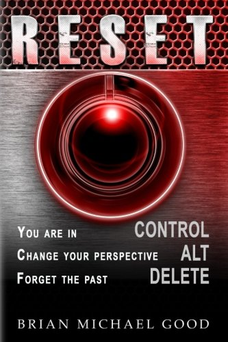RESET: Control, Alt, Delete (Self-Help Books: Inspirational, Happiness, Depression, Anxiety, Self-Esteem, Spiritual Growth) (Volume 2)