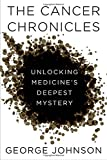 Image of The Cancer Chronicles: Unlocking Medicine's Deepest Mystery