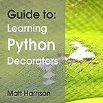 Guide To: Learning Python Decorators: Python Guides | Matt Harrison
