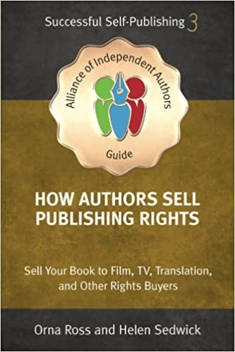 How Authors Sell Publishing Rights: Sell Your Book To Film, Tv, Translation, And Other Rights Buyers: Volume 3 por Orna Ross epub
