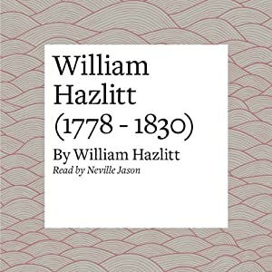 William Hazlitt (1778 - 1830) Audiobook