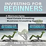 Investing for Beginners: This Book Includes Real Estate Investing, Business Investing Success | Paul D. Kings
