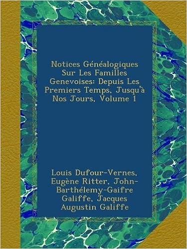 Livres Notices Généalogiques Sur Les Familles Genevoises: Depuis Les Premiers Temps, Jusqu'à Nos Jours, Volume 1 epub, pdf