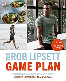 The Rob Lipsett Game Plan: Transform Your Body with My 3
