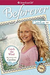 Catch the Wind: My Journey with Caroline (American Girl Beforever Journey)