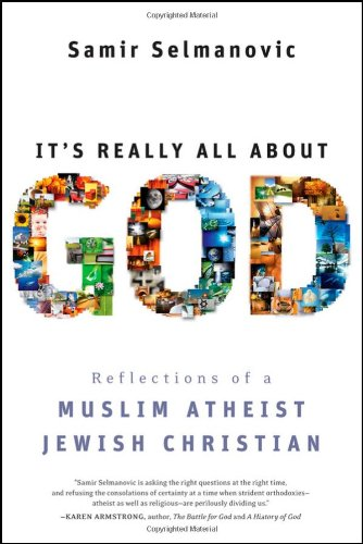 It's Really All About God: Reflections of a Muslim Atheist Jewish - Reflection About All