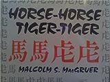 Horse-Horse Tiger-Tiger, Malcolm S. MacGruer, 0964262401