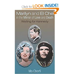 Marilyn and El Che In the Mirror of Love and Death: Waiting for Kennedy Mo Chorfi