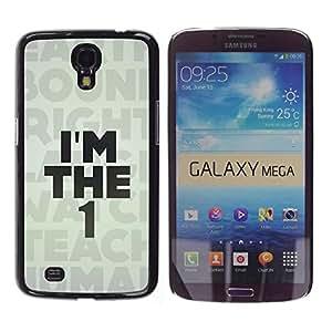 Be Good Phone Accessory // Dura Cáscara cubierta Protectora Caso Carcasa Funda de Protección para Samsung Galaxy Mega 6.3 I9200 SGH-i527 // I'M The 1 One Message