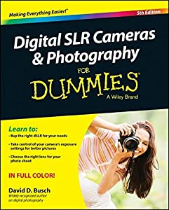 Digital SLR Cameras and Photography For Dummies (For Dummies Series)