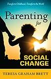 Parenting for Social Change, Teresa Graham Brett, 0982951507