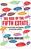 The Rise of the Fifth Estate: Social Media and Blogging in Australian Politics, Greg Jericho, 1921844930