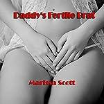 Daddy's Fertile Brat   Marissa Scott