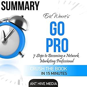 Go Pro: 7 Steps to Becoming a Network Marketing Professional | Summary Audiobook