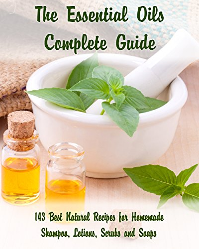 The Essential Oils Complete Guide: 143 Best Natural Recipes for Homemade Shampoo, Lotions, Scrubs and Soaps: (Natural Hair and Body Care, Soap Making, ... (Organic Essential Oils, Aromatherapy) by [Nolan, Donna , Warren, Eva , Hansen, Kirstin , Taylor, Salma ]